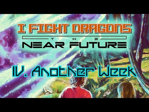 I Fight Dragons – The Near Future IV. Another Week