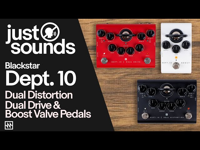 Just Sounds: Blackstar Dept.10 Dual Distortion, Dual Drive and Boost Valve Pedals
