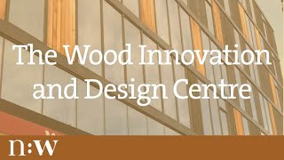 The Wood Innovation And Design Centre