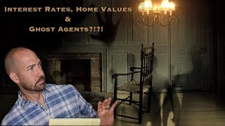 Mortgage Interest Rates, Home Values & Ghost Agents?!?!?!