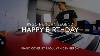 Happy Birthday - Kygo ft. John Legend | Piano Cover by Raoul van den Bergh