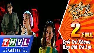 THVL l Kịch cùng Bolero Mùa 2 - Tập 2: Tuổi Trẻ Không Bao Giờ Trở Lại