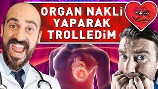 ORGAN NAKLİ YAPARAK TROLLEDİM ! (%100 KALP)