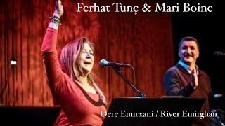 FERHAT TUNÇ Ft. MARİ BOİNE - DERE EMIRXANi - RIVER EMIRGHAN