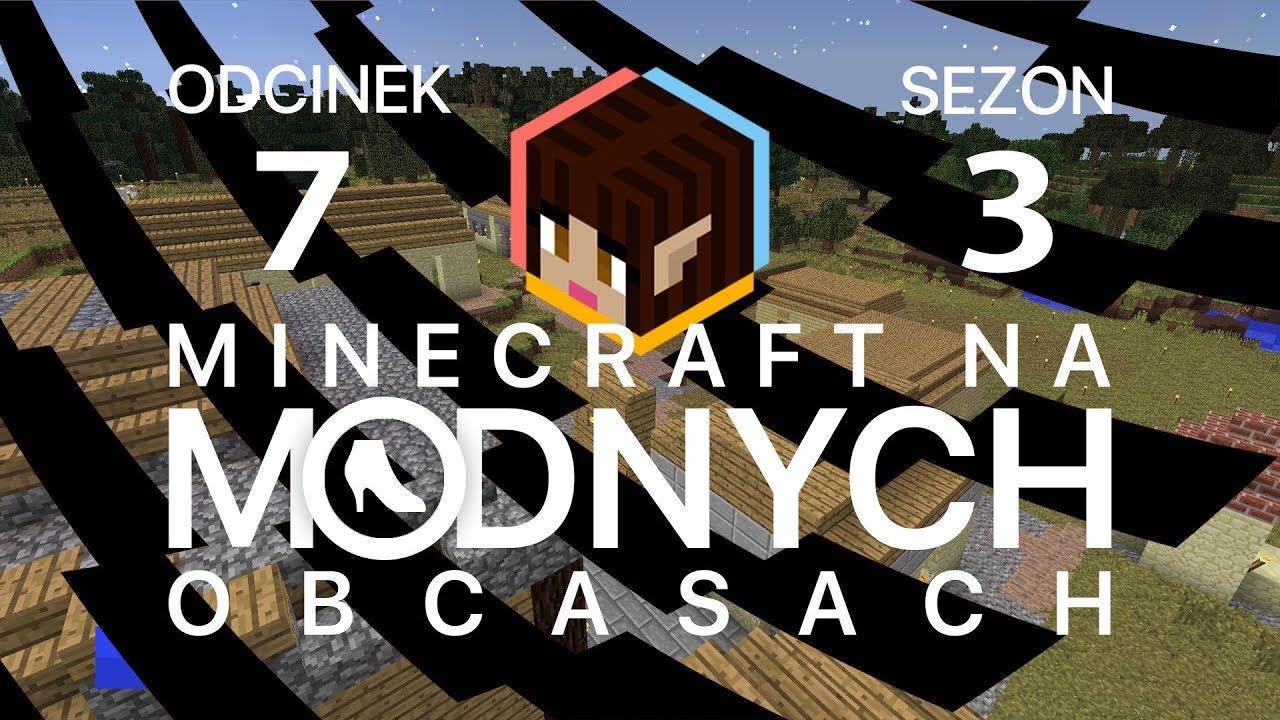 "Minecraft na ""modnych"" obcasach Sezon III #07 – Pora dorosnąć"