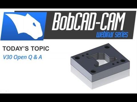 BobCAD CAM V30 Open Q/ A   BobCAD-CAM Webinar Series