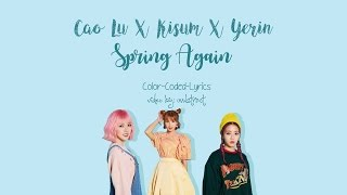 Cao Lu X Kisum X Yerin - Spring Again (Color-Coded-Lyrics (Han/Rom/Eng))