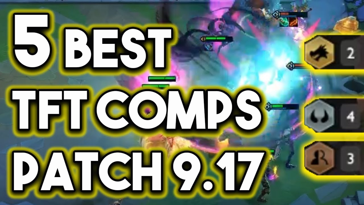 5 Best TFT Comps For Patch 9.17   Strongest Teamfight Tactics Comps To Win  Ranked 9.17 - YouTube