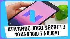Ativando jogo secreto no android 7 Nougat