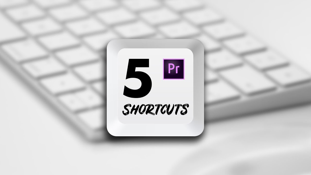 5 Adobe Premiere Pro CC Keyboard Shortcuts for FAST Video Editing ...