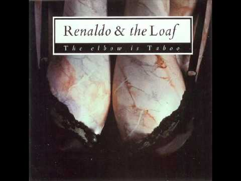 Renaldo And The Loaf - The Elbow is Taboo