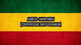ADMESH HANYA RINDU COVER REGGAE DHEVY GERANIUM