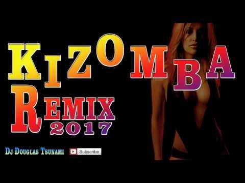 KIZOMBA  REMIX 2017 DJ DOUGLAS TSUNAMI
