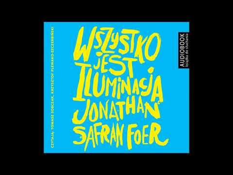 "Jonathan Safran Foer ""Wszystko jest iluminacją"" audiobook"