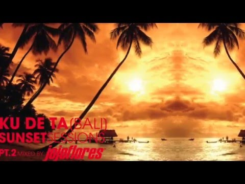 Best Chillout Sunset Session Ku De Ta Pt2 Bali by jojoflores Ultimate Lounge Ibiza Playlist