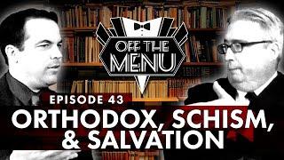 Off the Menu: Episode 43 - Orthodox, Schism, & Salvation