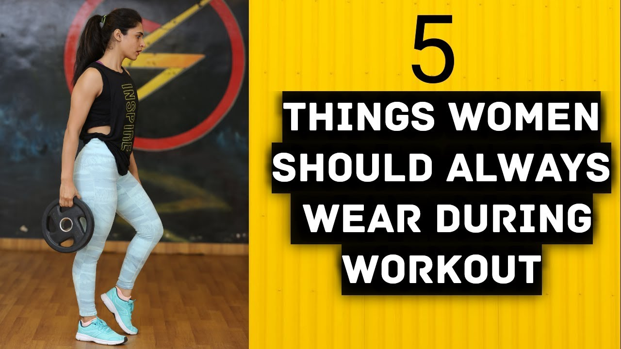Workout Clothes Women 5 Things Girls Should Wear To Gym Must