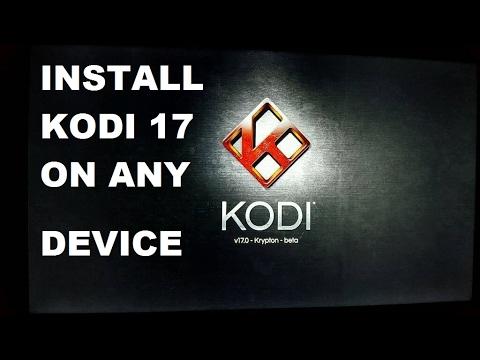 HOW TO INSTALL KODI 17 ON ANY DEVICE