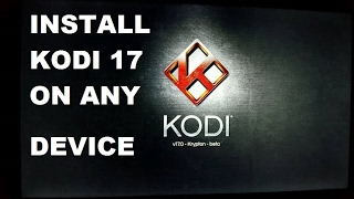 HOW TO INSTALL KODI 17 ON ANY DEVICE