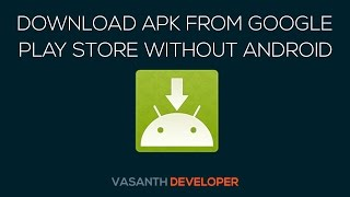 Download Apk Files Directly From Google Play Store To Your Pc