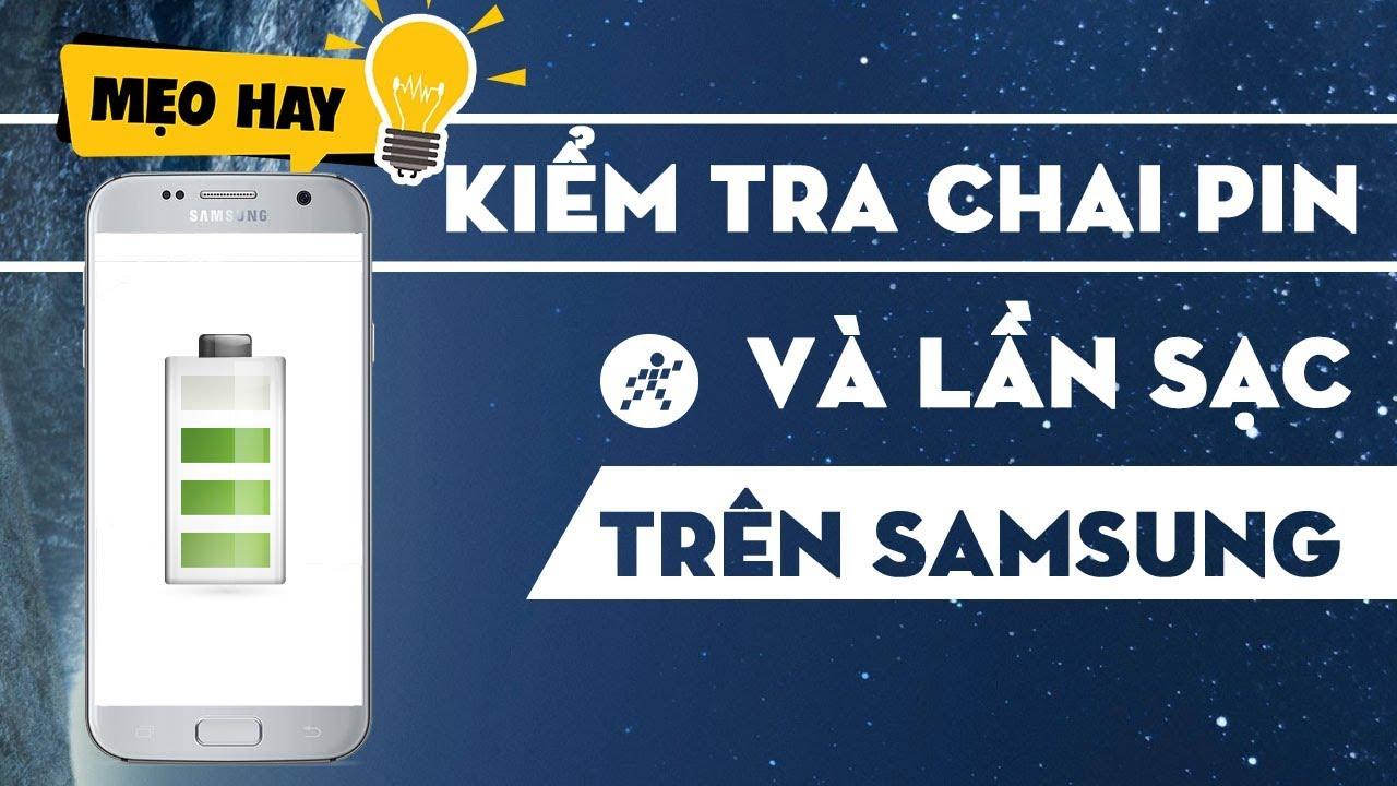 Kiểm tra độ chai PIN và số lần sạc trên điện thoại Samsung