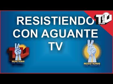 🔴EN VIVO - RESISTIENDO CON AGUANTE TV - EDITORIAL SANTIAGO CUNEO 14-05-2018