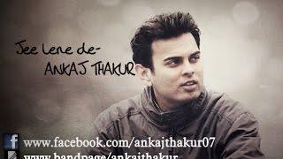 Jee Lene De (acoustic) - Ankaj Thakur