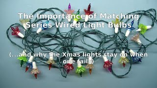 The Importance of Matching Series Wired Light Bulbs (...and why Xmas lights stay on when one fails.)