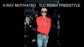 K.RAY MOTIVATED - TLC WHAT BOUT YOUR FRIENDS FREESTYLE REMIX