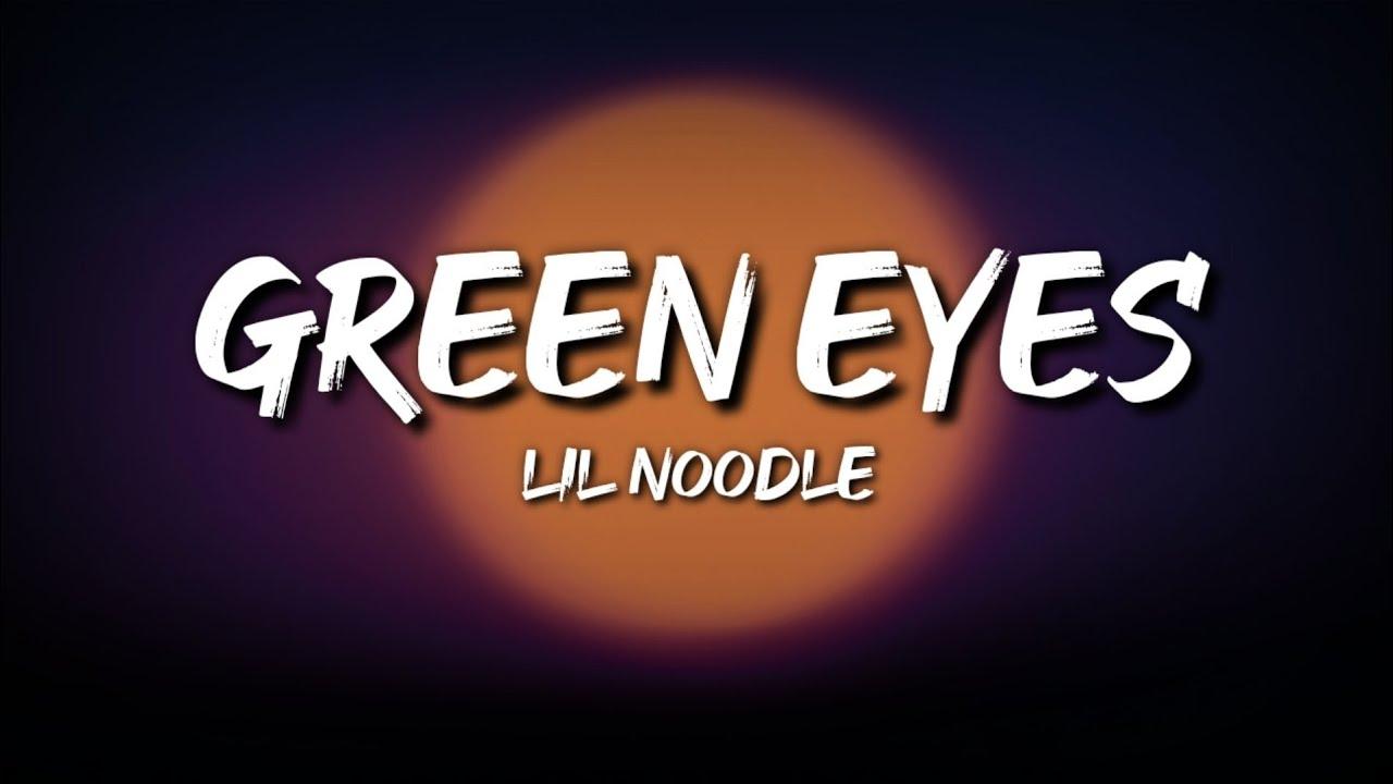 Lil Noodle - Green Eyes (Letra / Lyrics)