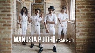 MANUSIA PUTIH - Kisah Hati (Official Music Video)