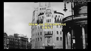 How To Broadcast...including How Not To (BBC, 1951)