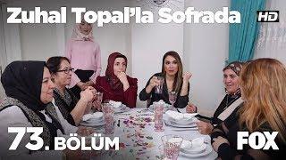 Zuhal Topal'la Sofrada 73. Bölüm