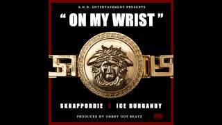 SkrappOrDie ft  Ice Burgandy - On My Wrist
