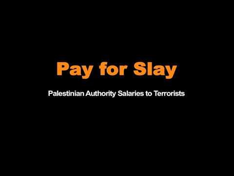 Pay To Slay - Palestinian Authority Salaries to Terrorists