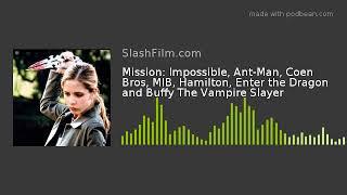 Mission: Impossible, Ant-Man, Coen Bros, MIB, Hamilton, Enter the Dragon and Buffy The Vampire Slaye