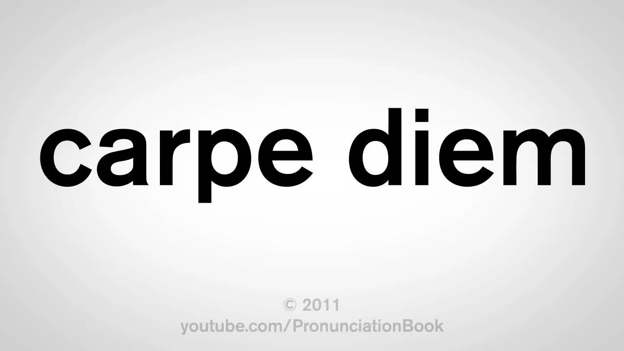 How To Pronounce Carpe Diem Youtube