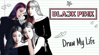BLACKPINK | Draw My Life