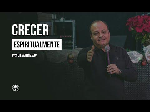Crecer Espiritualmente - Pastor Javier Maeda - Iglesia El Shadai Mexicali