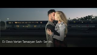 DJ Davo - Vartan Taymazyan & Sash *Ser Im* Official Video HD///
