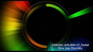 Download lagu DIMANA JANJIMU V2 dadali rmx jalu ClinicMix MP3