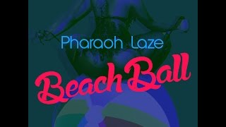 Pharaoh Laze - Beach Ball