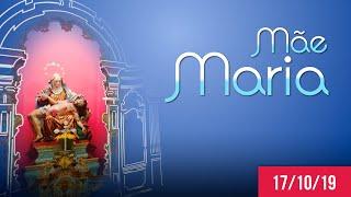 Mãe Maria | Dom Walmor - 17/10/2019