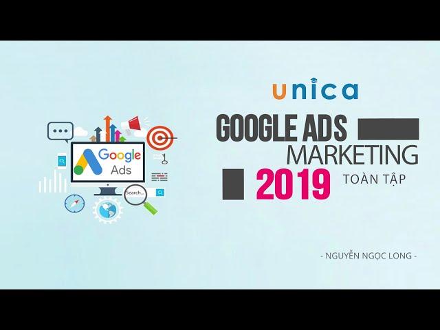 Google Ads Marketing toàn tập 2019 - Nguyễn Ngọc Long