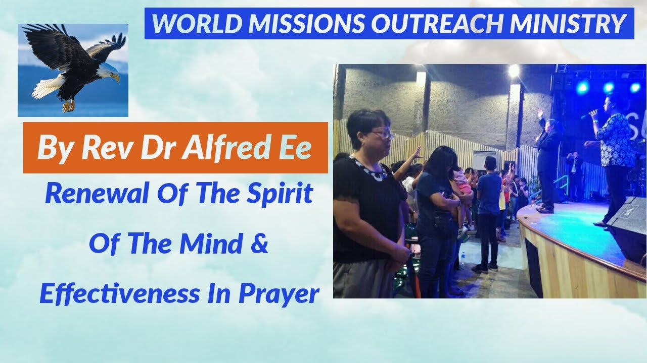Renewal of the Spirit of the mind & effectiveness in prayer.