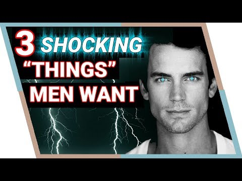 3 Shocking 'Things' Men Want From Women