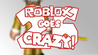 Roblox Goes Crazy 26