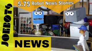 5.75 Robot News Stories // JoeBots News