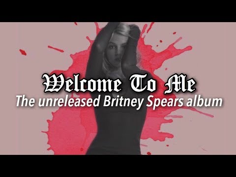 THE UNRELEASED ALBUM: Britney Spears - Welcome To Me Mp3
