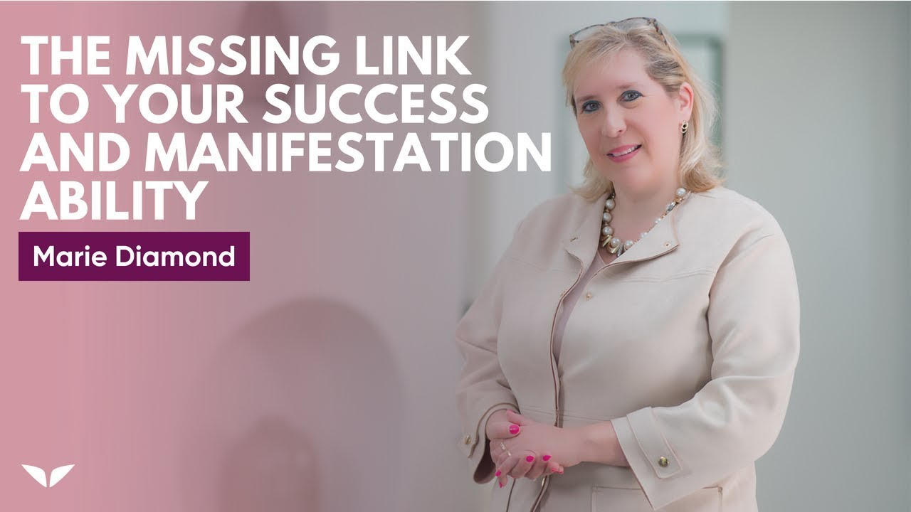 The Missing Link To Your Success And Manifestation Ability | Marie Diamond